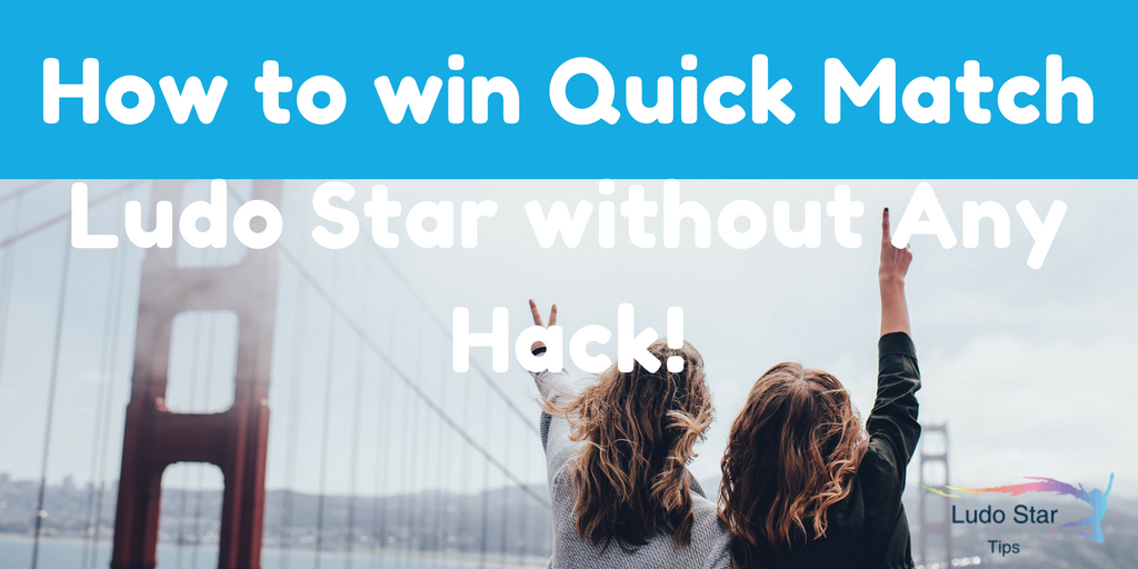 How to win Quick Match Ludo Star without Any Hack!